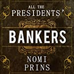 All the Presidents' Bankers: The Hidden Alliances That Drive American Power | Nomi Prins