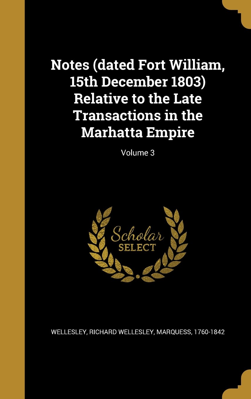 Download Notes (Dated Fort William, 15th December 1803) Relative to the Late Transactions in the Marhatta Empire; Volume 3 pdf