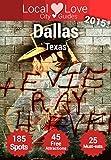 Dallas Top 185 Spots: Travel Guide to Dallas Texas (Local Love Texas Travel Guide)