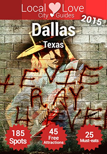 Dallas Top 185 Spots: Travel Guide to Dallas Texas (Local Love Texas Travel Guide)