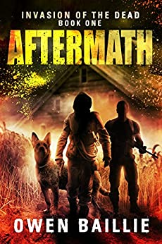 Aftermath (Invasion of the Dead, BOOK 1) by [Baillie, Owen]