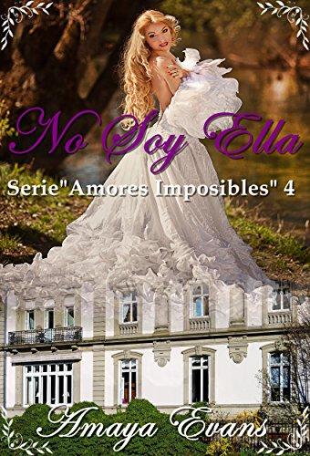 No Soy Ella (Amores Imposibles nº 4) (Spanish Edition)