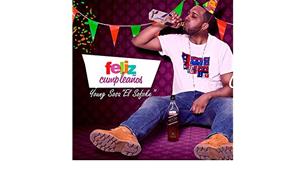 Feliz Cumpleaños [Explicit] by Young Sosa on Amazon Music ...