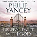 Disappointment with God Audiobook by Philip Yancey Narrated by Jay Charles