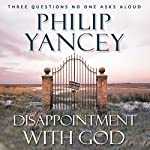 Disappointment with God | Philip Yancey