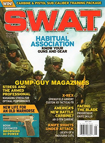 S.W.A.T. May 2011 MagazineHABITUAL ASSOCIATION: KNOW YOUR GUNS AND GEAR Carbine & Pistol Sub-Caliber Training Package FACING THE BLADE: PROGRESSIVE KNIFE SKILLS