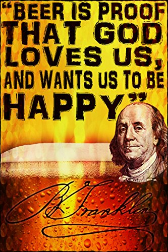 Beer Is Proof That God Loves Us And Wants Us To Be Happy-Ben Franklin Wall Poster Print|Man Cave Bar Beer Fridge Dorm Room|18 X 12|SJC46 ()