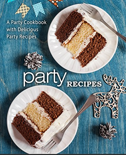 Party Recipes: A Party Cookbook with Delicious Party - Holiday For Recipes Party