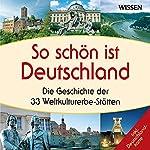 So schön ist Deutschland. Die Geschichte der 33 Weltkulturerbe-Stätten | Susanne Hoffmann,Stephanie Mende,Katharina Schubert