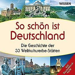 So schön ist Deutschland. Die Geschichte der 33 Weltkulturerbe-Stätten
