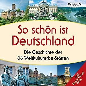 So schön ist Deutschland. Die Geschichte der 33 Weltkulturerbe-Stätten Hörbuch
