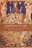 Dominion of God : Christendom and Apocalypse in the Middle Ages, Whalen, Brett Edward, 0674036298
