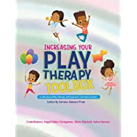Increasing Your Play Therapy Tool Box: A Collection of Play Therapy and Expressive Arts Interventions