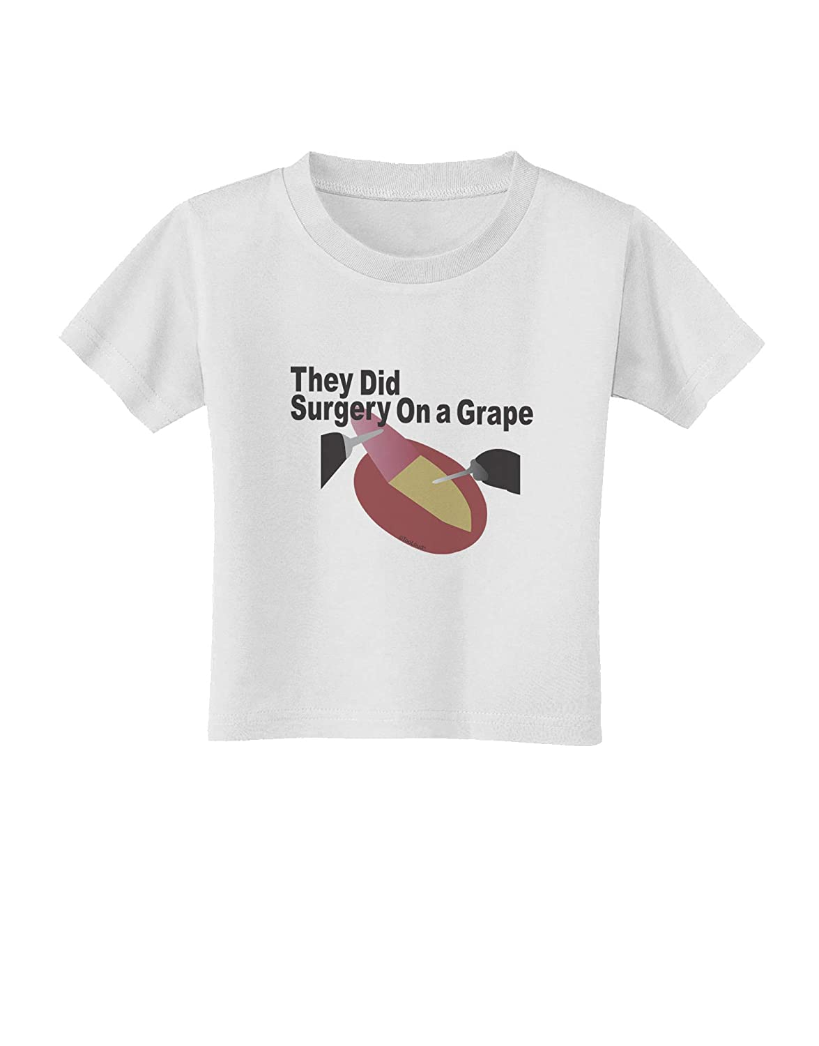 TooLoud They Did Surgery On a Grape Toddler T-Shirt