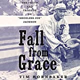 Fall from Grace: The Truth and Tragedy of''Shoeless Joe'' Jackson
