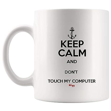 Amazon.com: Keep Calm Don\'t Touch My Computer Coffee Mug ...