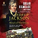 Andrew Jackson and the Miracle of New Orleans: The Battle That Shaped America's Destiny Audiobook by Brian Kilmeade, Don Yaeger Narrated by Brian Kilmeade