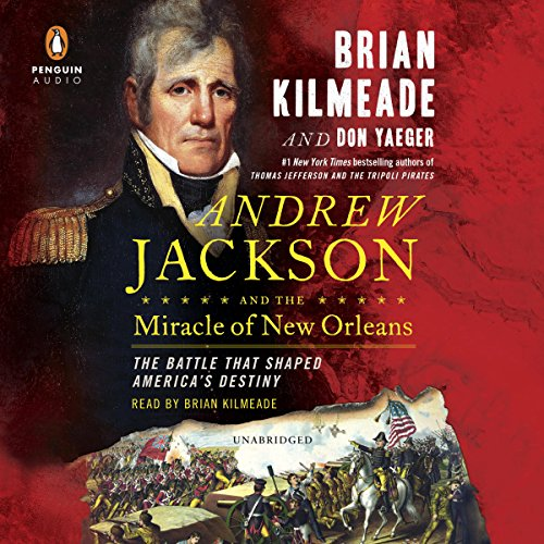 Andrew Jackson and the Miracle of New Orleans: The Battle That Shaped America's Destiny Audiobook [Free Download by Trial] thumbnail