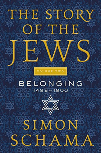 The Story of the Jews Volume Two: Belonging: 1492-1900 cover