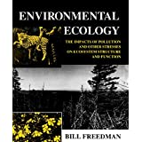 Environmental Ecology: The Impacts of Pollution and Other Stresses on Ecosystem Structure and Function