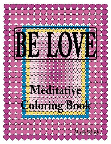 BE LOVE Meditative Coloring Book: Adult coloring to open your heart: for relaxation, meditation, stress reduction, spiritual connection, prayer, ... into your deep true self; ages 9 to 109 pdf epub
