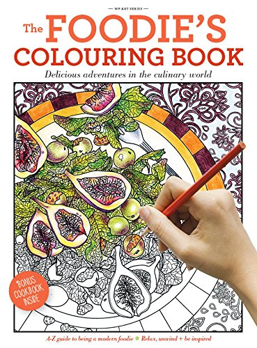 The Foodie's Colouring Book: Delicious Adventures in the Culinary World (Wp Art Series)
