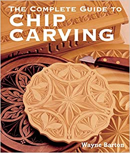 The complete guide to chip carving wayne barton