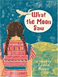 What the Moon Saw, Laura Resau, 0786292784