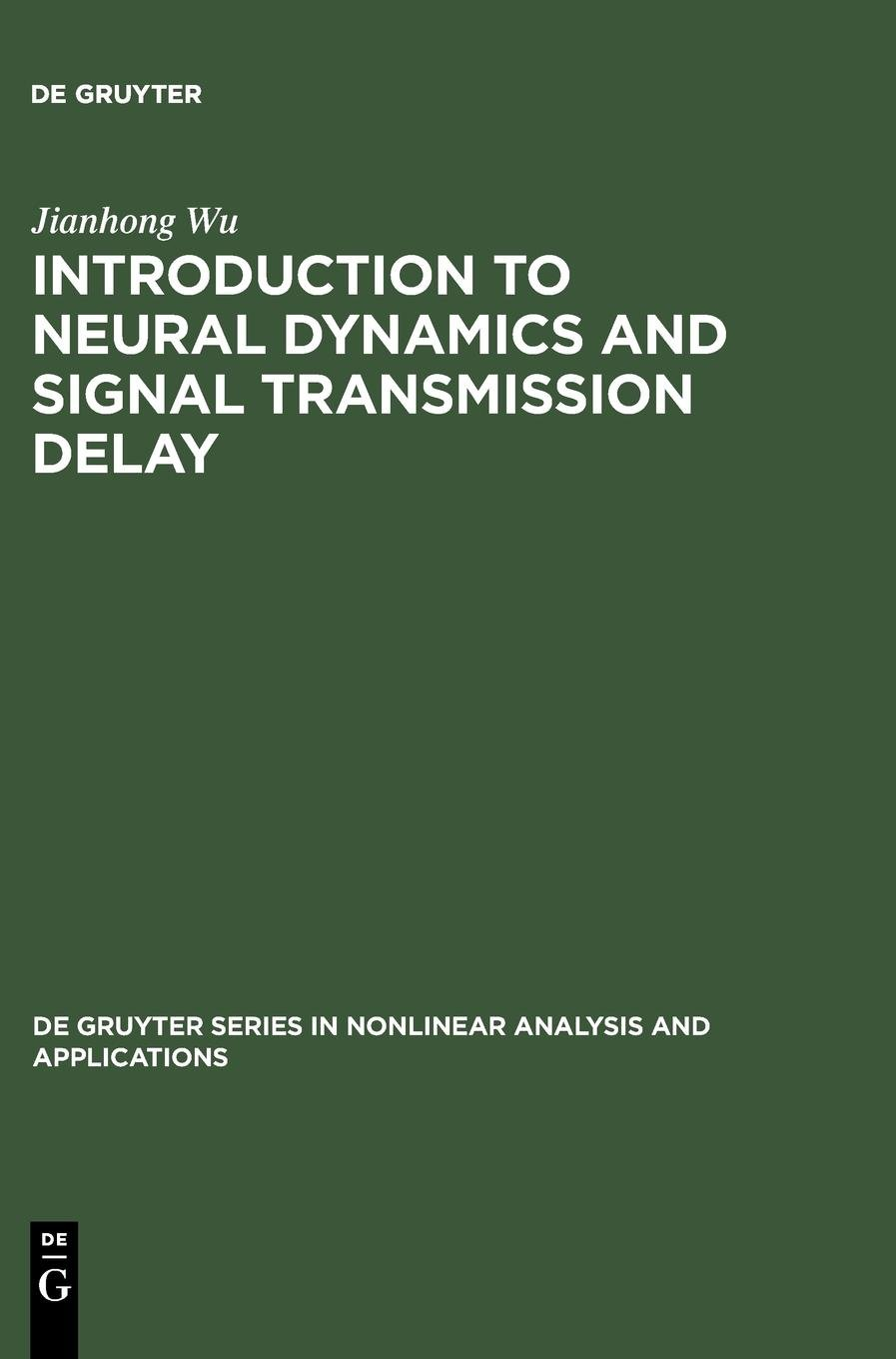 Download Introduction to Neural Dynamics and Signal Transmission Delay (De Gruyter Series in Nonlinear Analysis and Applications, 6) PDF