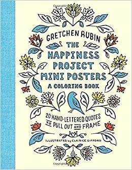 amazoncom the happiness project mini posters a coloring book 20 hand lettered quotes to pull out and frame 9780451498380 gretchen rubin