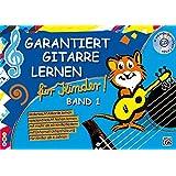Garantiert Gitarre lernen für Kinder: Die kinderleichte Gitarrenschule für Kinder