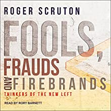 Fools, Frauds and Firebrands: Thinkers of the New Left Audiobook by Roger Scruton Narrated by Rory Barnett