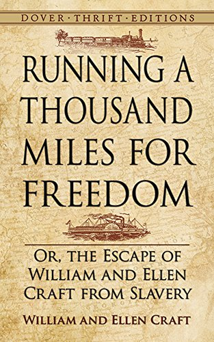 Running a Thousand Miles for Freedom: Or, the Escape of William and Ellen Craft from Slavery (Dover Thrift Editions)