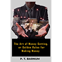 The Art of Money Getting, Or Golden Rules for Making Money (English Edition)