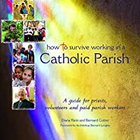 How to Survive Working in a Catholic Parish: A Guide for Priests, Volunteers and Paid Parish Workers
