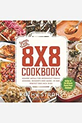 The 8x8 Cookbook: Square Meals for Weeknight Family Dinners, Desserts and More--In One Perfect 8x8-Inch Dish by Kathy Strahs (2015-12-01) Paperback