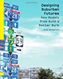 img - for Designing Suburban Futures: New Models from Build a Better Burb by June Williamson (2013-05-07) book / textbook / text book