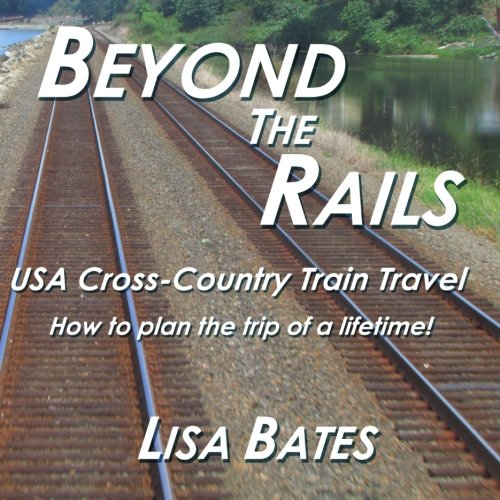 - Beyond the Rails: USA Cross Country Train Travel (Volume 1)