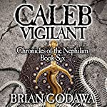 Caleb Vigilant: Chronicles of the Nephilim (Volume 6) | Brian Godawa