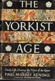 img - for The Yorkist Age: Daily Life During the Wars of the Roses. book / textbook / text book