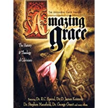 Amazing Grace:  The History & Theology of Calvinism Pt. 1 of 3
