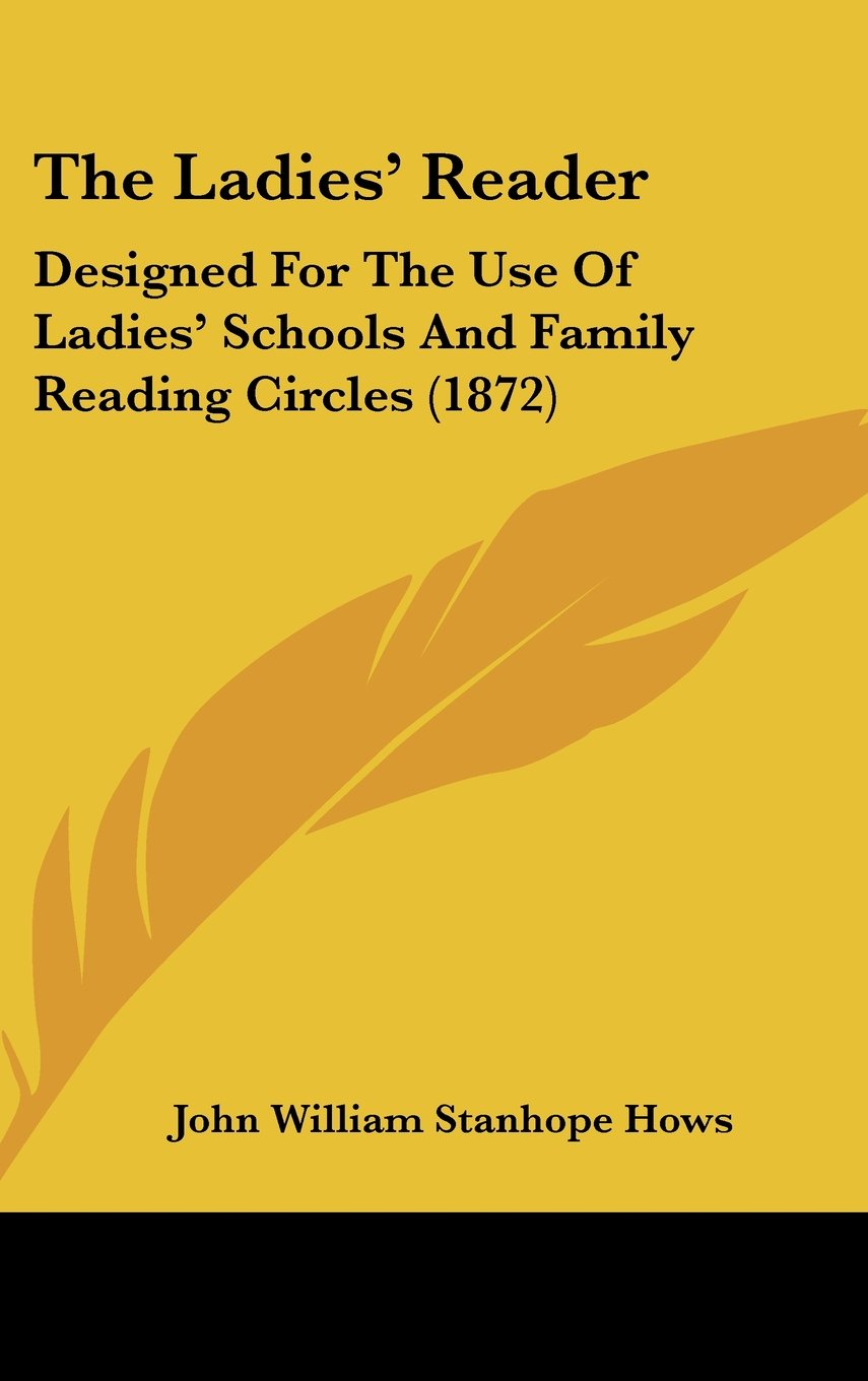 Read Online The Ladies' Reader: Designed For The Use Of Ladies' Schools And Family Reading Circles (1872) ebook