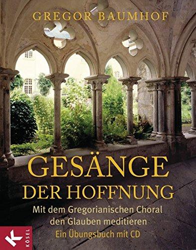 Gesänge der Hoffnung: Mit dem Gregorianischen Choral den Glauben meditieren. Ein Übungsbuch mit CD