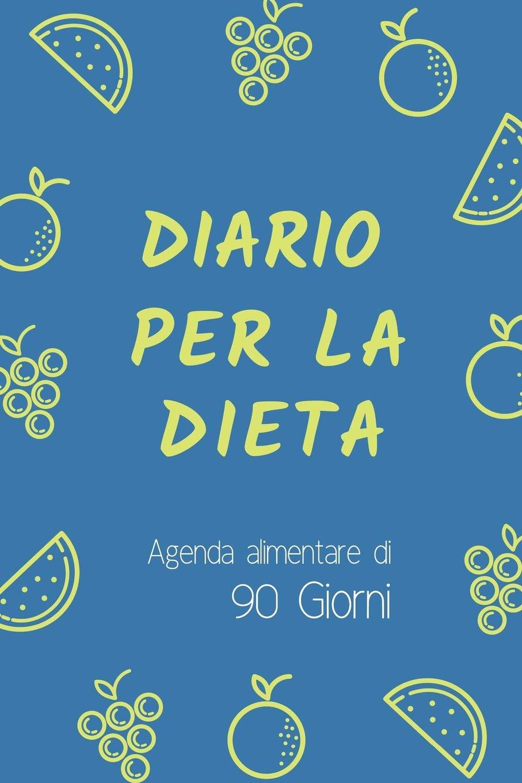 Diario per la Dieta - Agenda Alimentare di 90 Giorni (Diari ...