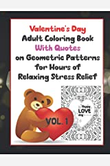 Valentine's Day Adult Coloring Book With Quotes on Geometric Patterns Vol. 1: Hours of relaxing stress relief for you or together with a special someone Paperback