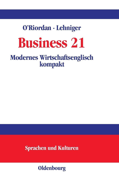 Business 21: Modernes Wirtschaftsenglisch kompakt An understanding of the business world in the 21st century (Lehr- und Handbücher zu Sprachen und Kulturen)