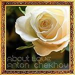 Anton Chekhov About Love   Anton Chekhov,Antonin Dvorak