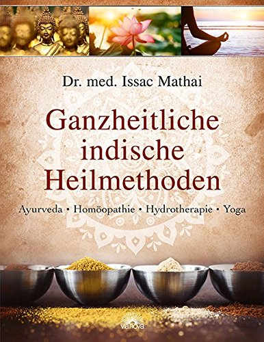 Ganzheitliche indische Heilmethoden: Ayurveda, Homöopathie, Hydrotherapie, Yoga