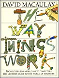 The Way Things Work: From Levers to Lasers, Cars to Computers. The Ultimate Guide to the World of Machines