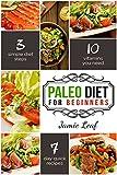 PALEO DIET: Paleo Diet For Beginners, 7-Day Diet Plan,3 Simple Diet Step, 10 Vitamins You Need (Diet For Beginners, 1 Week Dietplan, Paleo Recipes, Guide To Paleo)